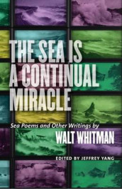 The Sea Is a Continual Miracle - Sea Poems and Other Writings by Walt Whitman av Walt Whitman og Jeffrey Yang (Innbundet)