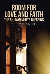 Room for Love and Faith av Betty H Smith (Innbundet)