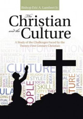 The Christian and the Culture av Bishop Eric a Lambert Jr (Innbundet)