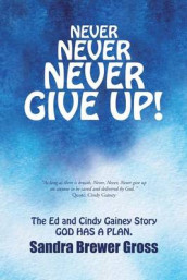 Never Never Never Give Up! av Sandra Brewer Gross (Heftet)