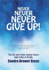 Never Never Never Give Up! av Sandra Brewer Gross (Innbundet)
