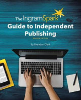 Omslag - The Ingramspark Guide to Independent Publishing, Revised Edition