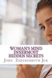 Woman's Mind Innermost Hidden Secrets av John Zedgenbroth Joe (Heftet)