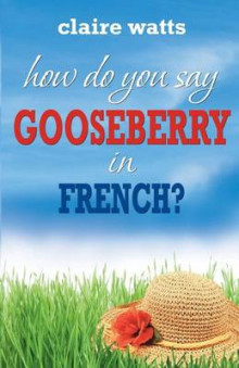 How Do You Say Gooseberry in French? av Claire Watts (Heftet)