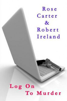 Log on to Murder av Rose Carter og Robert Ireland (Heftet)