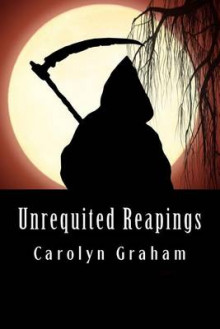 Unrequited Reapings av Carolyn Graham (Heftet)