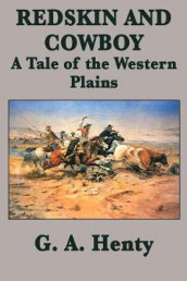 Redskin and Cowboy A Tale of the Western Plains av G a Henty (Heftet)