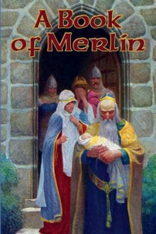 A Book of Merlin av Lord Alfred Tennyson, Ralph Waldo Emerson, Sir Thomas Malory og Sir Thomas Malory (Heftet)