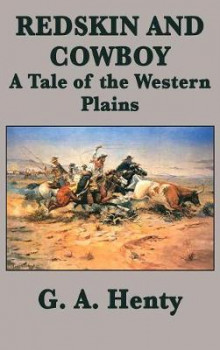 Redskin and Cowboy A Tale of the Western Plains av G a Henty (Innbundet)