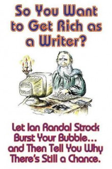 So You Want to Get Rich as a Writer? Let Ian Randal Strock Burst Your Bubble... and Then Tell You Why There's Still a Chance. av Ian Randal Strock (Heftet)