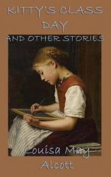 Kitty's Class Day, and Other Stories av Louisa May Alcott (Innbundet)