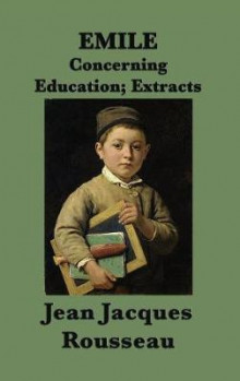 Emile -Or- Concerning Education; Extracts av Jean Jacques Rousseau (Innbundet)