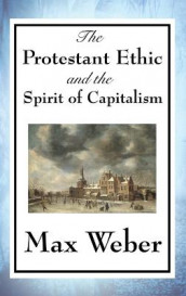 The Protestant Ethic and the Spirit of Capitalism av Max Weber (Innbundet)