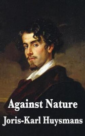 Against Nature av Joris Karl Huysmans (Innbundet)