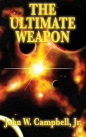 The Ultimate Weapon av John W Jr Campbell (Innbundet)