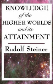 Knowledge of the Higher Worlds and Its Attainment av Rudolf Steiner (Innbundet)