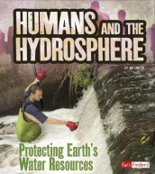Humans and the Hydrosphere: Protecting Earths Water Sources (Humans and Our Planet) av Ava Sawyer (Heftet)