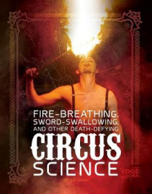 Fire Breathing, Sword Swallowing, and Other Death-Defying Circus Science av Wil Mara (Innbundet)