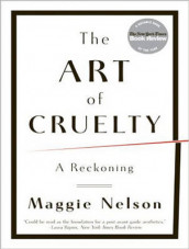 The Art of Cruelty av Maggie Nelson (Lydbok-CD)