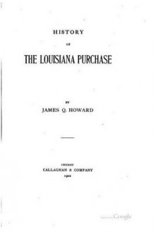 History of the Louisiana Purchase av James Q Howard (Heftet)