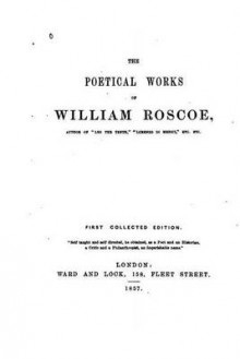 The Poetical Works of William Roscoe av William Roscoe (Heftet)