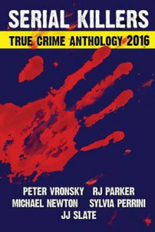 2016 Serial Killers True Crime Anthology av Peter Vronsky, Rj Parker og Michael Newton (Heftet)