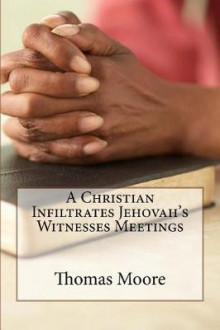 A Christian Infiltrates Jehovah's Witness Meetings av Thomas Moore (Heftet)