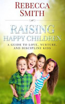 Raising Happy Children av Rebecca Smith (Heftet)