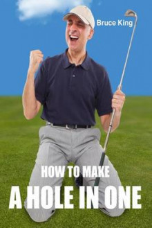 How to Make a Hole in One av Bruce King (Heftet)