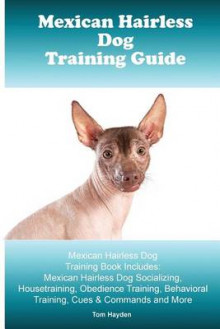 Mexican Hairless Training Guide. Mexican Hairless Training Book Includes av Tom Hayden (Heftet)