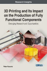 Omslag - 3D Printing and Its Impact on the Production of Fully Functional Components: Emerging Research and Opportunities