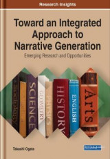 Omslag - Toward an Integrated Approach to Narrative Generation: Emerging Research and Opportunities