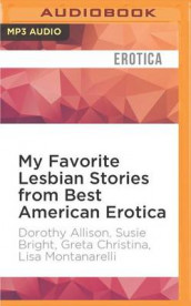 My Favorite Lesbian Stories from Best American Erotica av Dorothy Allison, Susie Bright, Greta Christina, Lisa Montanarelli og Peggy Munson (Lydbok-CD)