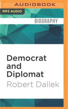 Democrat and Diplomat av Emeritus Professor Robert Dallek (Lydbok-CD)