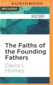 The Faiths of the Founding Fathers av David L Holmes (Lydbok-CD)