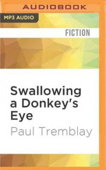 Swallowing a Donkey's Eye av Paul Tremblay (Lydbok-CD)
