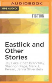 Eastlick and Other Stories av Chaz Brenchley, Mark J Ferrari, Jay Lake, Shannon Page og Janna Silverstein (Lydbok-CD)