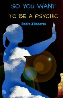 So You Want to Be a Psychic av Robin Roberts (Heftet)