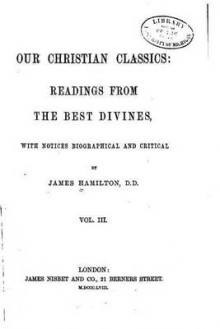 Our Christian Classics, Readings from the Best Divines - Vol. III av James Hamilton (Heftet)