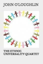 The Ethnic Universality Quartet av John O'Loughlin (Heftet)