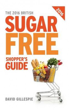 The 2016 British Sugar Free Shopper's Guide av David Gillespie (Heftet)