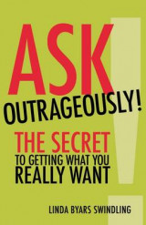 Omslag - Ask Outrageously! The Secret to Getting What You Really Want