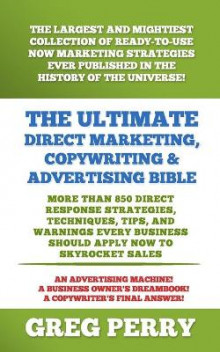 The Ultimate Direct Marketing, Copywriting, & Advertising Bible-More Than 850 Direct Response Strategies, Techniques, Tips, and Warnings Every Business Should Apply Now to Skyrocket Sales av Greg Perry (Heftet)