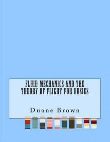 Fluid Mechanics and the Theory of Flight for Busies av Duane Brown (Heftet)