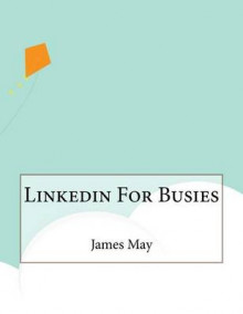 Linkedin for Busies av James May (Heftet)