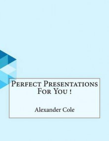 Perfect Presentations for You ! av Alexander Cole (Heftet)