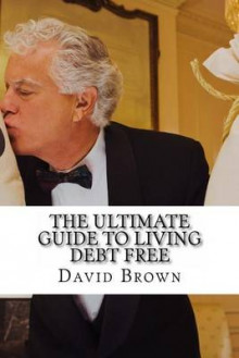 The Ultimate Guide to Living Debt Free av David Brown (Heftet)