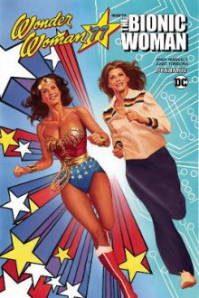 Wonder Woman 77 Meets The Bionic Woman av Andy Mangels (Heftet)