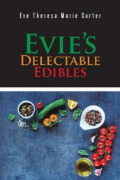 Evie's Delectable Edibles av Eve Theresa Marie Carter (Heftet)