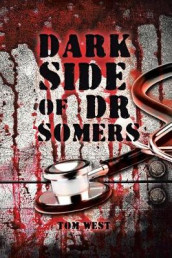 Dark Side of Dr Somers av Tom West (Heftet)